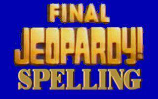 Final Jeopardy and Spelling